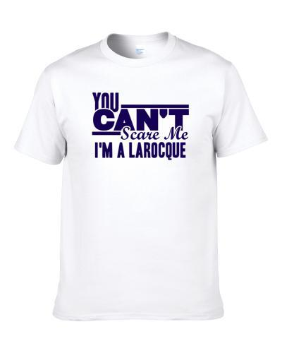 You Cant Scare Me Im A Larocque Last Name tshirt for men