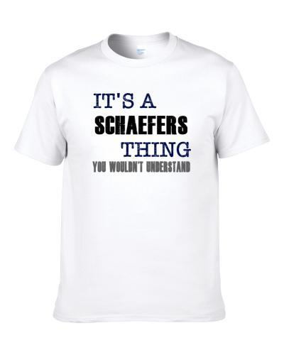 Schaefers Thing You Wouldn't Understand Essential Family Shirt