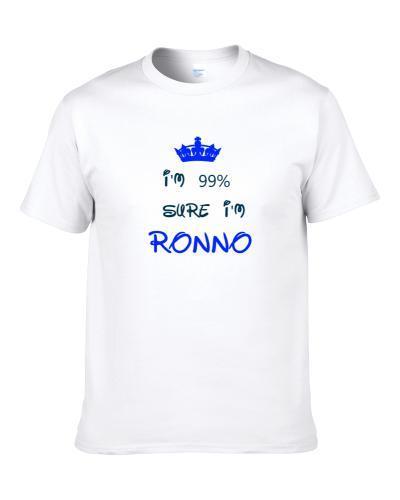 99 Percent Sure I'm Ronno Cool Disney Character Cartoon S-3XL Shirt