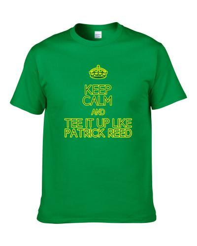 Keep Calm And Tee It Up Like Patrick Reed PGA 2018 Masters Champion Fan Shirt For Men