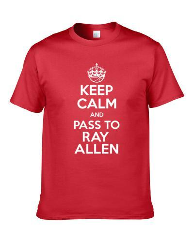 Keep Calm And Pass To Ray Allen Miami Basketball Players Cool Sports Fan TEE