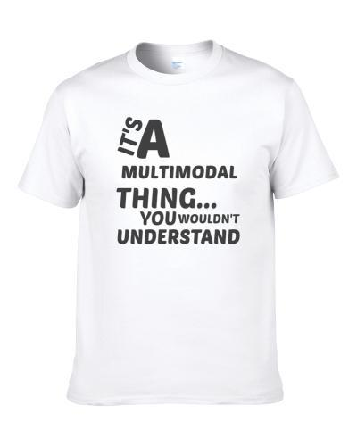 Multimodal Thing You Wouldnt Understand Music S-3XL Shirt