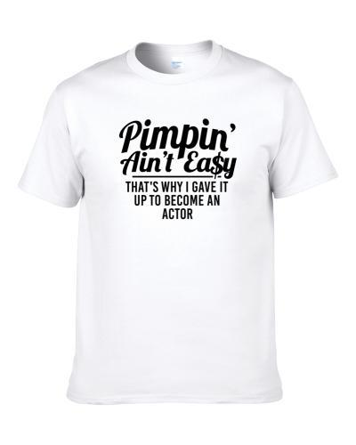 Pimpin Ain't Easy Became An Actor Funny Job S-3XL Shirt