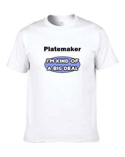 Platemaker I'M Kind Of A Big Deal  Shirt