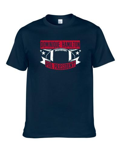Dominique Hamilton For President New York Football Player Funny Political Satire Sports Fan S-3XL Shirt
