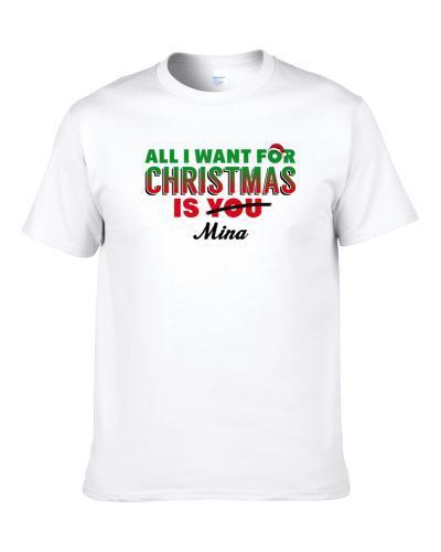 Mina All I Want For Christmas Is You Funny Christmas Shirt