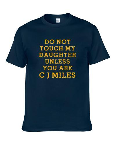 Do Not Touch My Daughter Unless You Are Do Not Touch My Daughter Unless You Are Cj Miles Utah Basketball Player Funny Fan tshirt for men