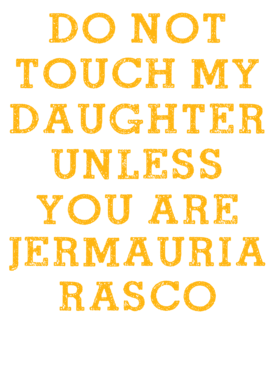 Do Not Touch My Daughter Unless You Are Do Not Touch My Daughter Unless You Are Jermauria Rasco Green Bay Football Player Sports Fan S-3XL Shirt
