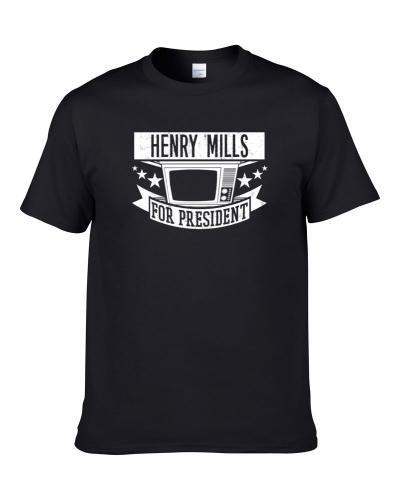 Henry Mills For President Tv Show Character Funny tshirt for men