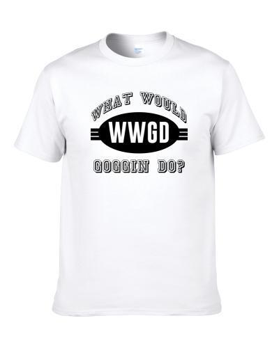 What Would Goggin Do Wwjd Parody Custom Name Shirt