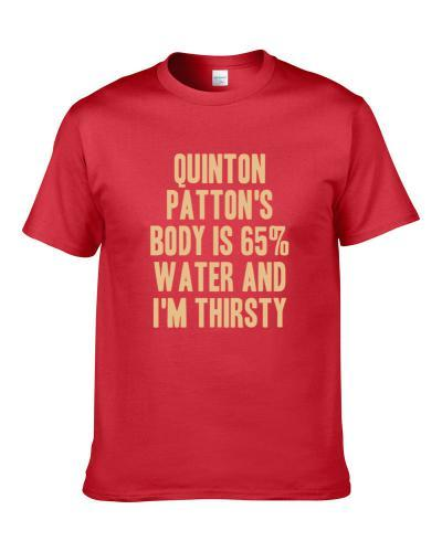 Quinton Patton Body Is Water I'm Thirsty San Francisco Football Player Fan S-3XL Shirt