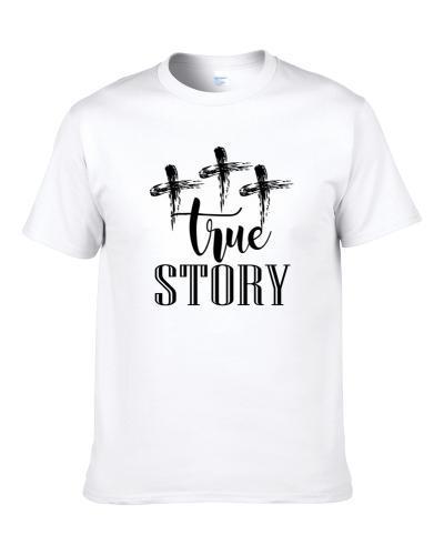 True Story Three Crosses Easter Story Men T Shirt