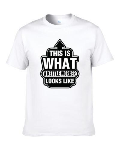 This Is What A KETTLE WORKER Looks Like Cool Occupation Men T Shirt
