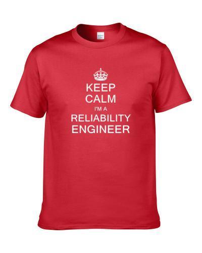 Keep Calm I'm A Reliability Engineer tshirt