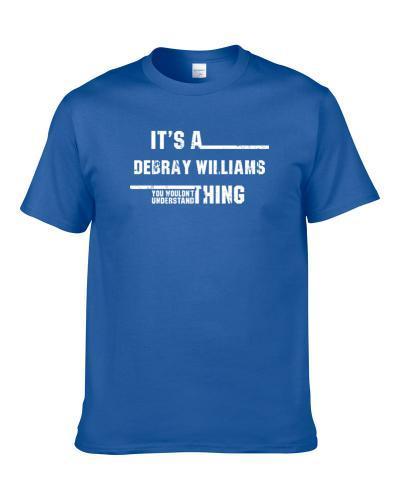 Debray Williams Wouldn't Understand Buffalo Football Worn Look S-3XL Shirt