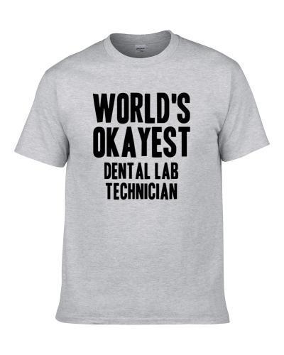 Worlds Okayest Dental Lab Technician Job TEE
