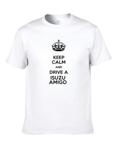 Keep Calm and Drive a Isuzu Amigo  S-3XL Shirt