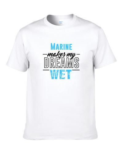 Marine Makes My Dreams Wet T Shirt