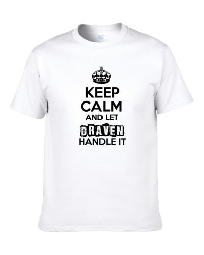 Draven Keep Calm Let Handle It Best Father's Day Gift tshirt
