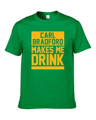Carl Bradford Makes Me Drink Green Bay Football Player Funny Fan S-3XL Shirt