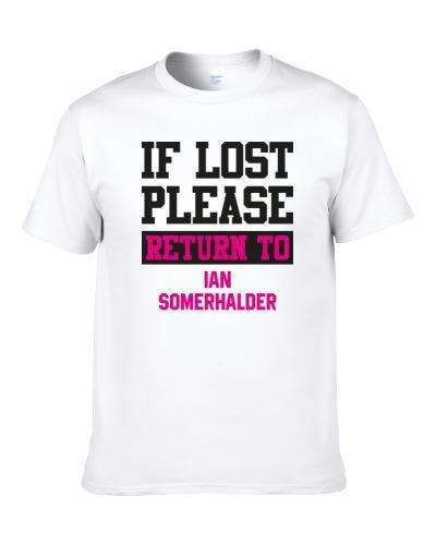 If Lost Please Return To Ian Somerhalder Hot Celebrity Fangirl Cool S-3XL Shirt