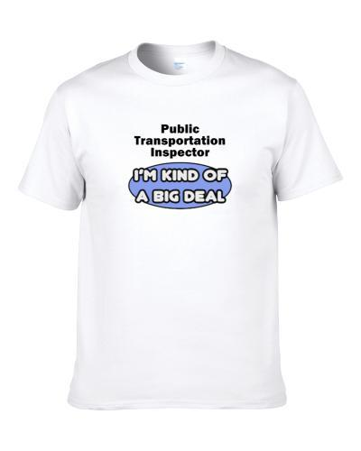 Public Transportation Inspector I'M Kind Of A Big Deal  Shirt
