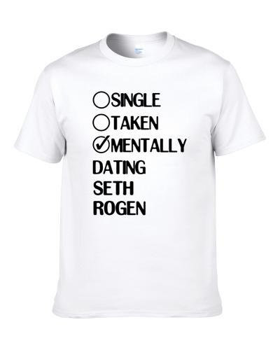 Single Taken Mentally Dating Seth Rogen White Fan Shirt
