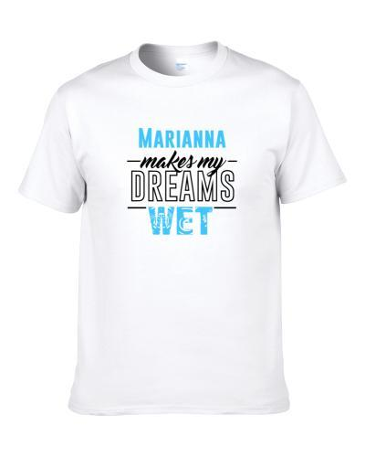 Marianna Makes My Dreams Wet T Shirt