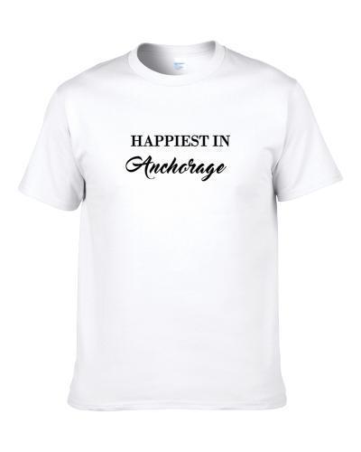 Anchorage Happiest In Anchorage S-3XL Shirt