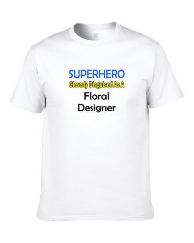 SuperHero Cleverly Disguised As A Floral Designer  Shirt For Men