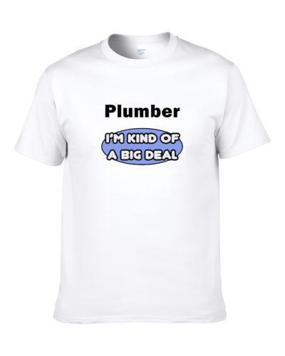 Plumber I'M Kind Of A Big Deal  Shirt