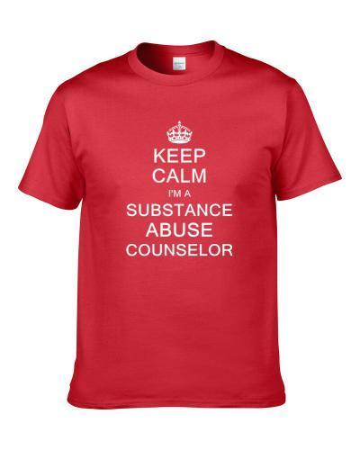 Keep Calm I'm A Substance Abuse Counselor Shirt