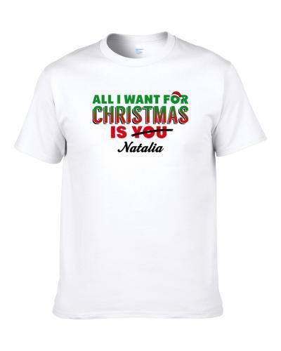 Natalia All I Want For Christmas Is You Funny Christmas Shirt