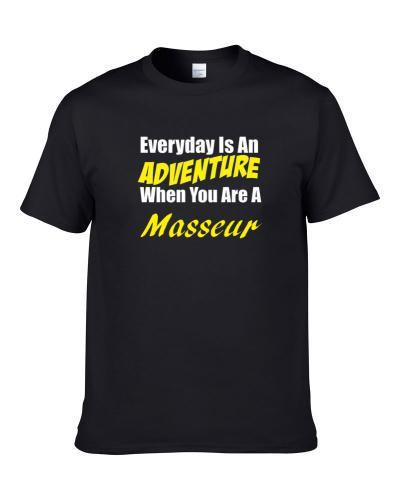 Everyday is an adventure when you are a Masseur  S-3XL Shirt