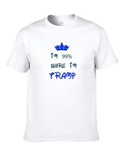 99 Percent Sure I'm Tramp Cool Disney Character Cartoon S-3XL Shirt