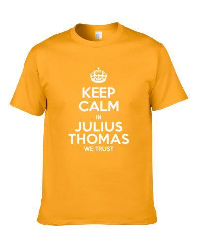 Keep Calm In Julius Thomas We Trust Jacksonville Football Player Sports Fan S-3XL Shirt