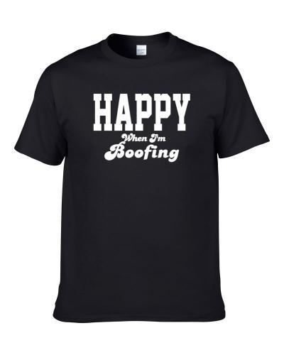 Happy When I'm Boofing Funny Hobby Sport Gift S-3XL Shirt
