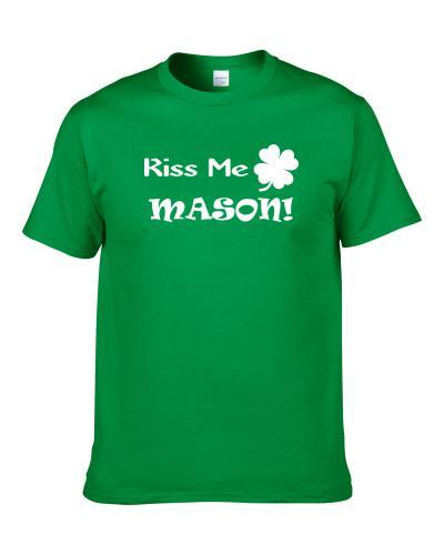 Kiss Me Mason St. Patrick's Day Party Lover Clover Shamrock S-3XL Shirt