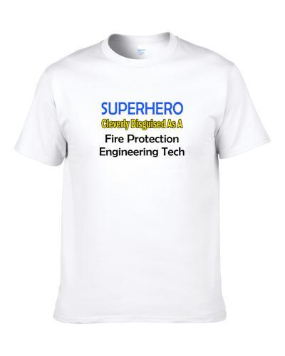 SuperHero Cleverly Disguised As A Fire Protection Engineering Tech  Shirt For Men