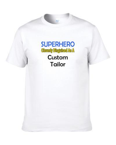 SuperHero Cleverly Disguised As A Custom Tailor  S-3XL Shirt