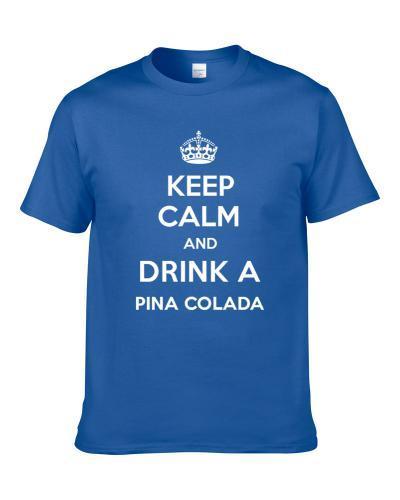 Keep Calm Drink Pina Colada Funny Parody tshirt for men
