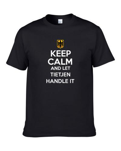 Keep Calm and Let Tietjen Handle it Germany Coat of Arms T Shirt