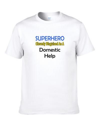 SuperHero Cleverly Disguised As A Domestic Help  S-3XL Shirt