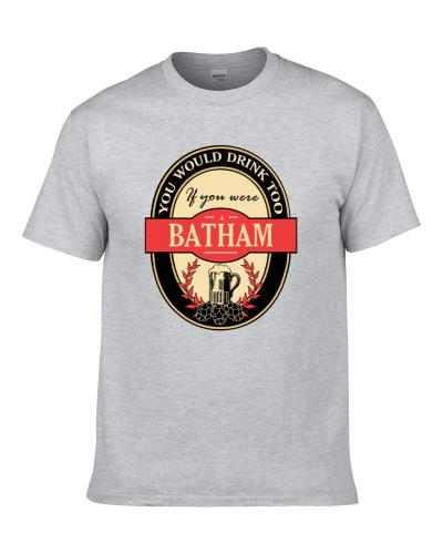 Drink If You Are A Batham Funny Beer Party Label Inspired Men T Shirt
