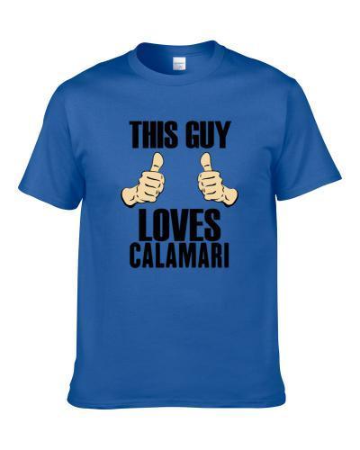 Calamari This Guy Loves Funny tshirt