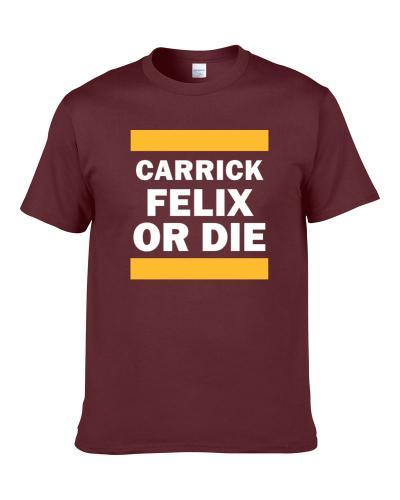 Carrick Felix Or Die Cleveland Basketball Player Funny Sports Fan Shirt
