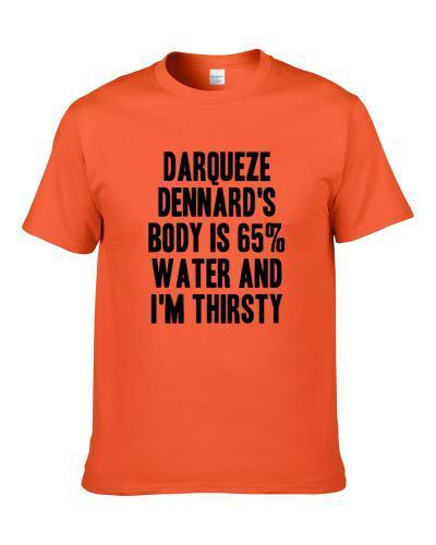 Darqueze Dennard Body Is Water I'm Thirsty Cincinnati Football Player Fan S-3XL Shirt