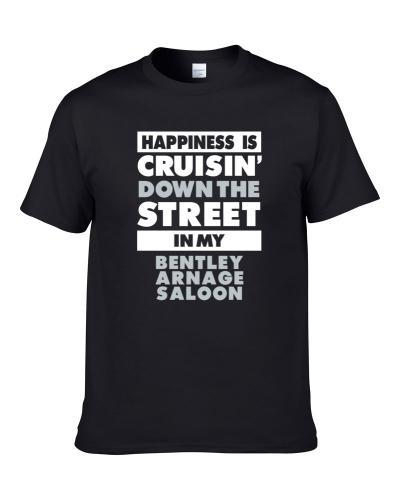 Happiness Is Cruisin Down The Street In My Bentley Arnage Saloon Car T Shirt