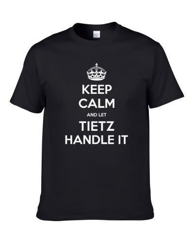 Keep Calm And Let Tietz Handle It Custom Last Name Family T-Shirt