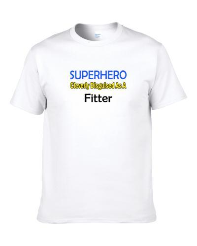 SuperHero Cleverly Disguised As A Fitter  Shirt For Men